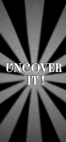 UNCOVER IT !
